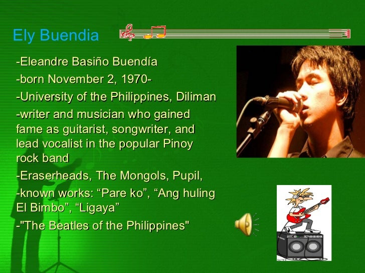 Ely Buendia-Eleandre Basiño Buendía-born November 2, 1970--University of the Philippines, Diliman-writer and musician who ...