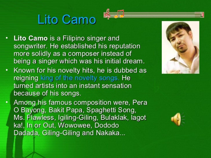 Lito Camo• Lito Camo is a Filipino singer and  songwriter. He established his reputation  more solidly as a composer inste...