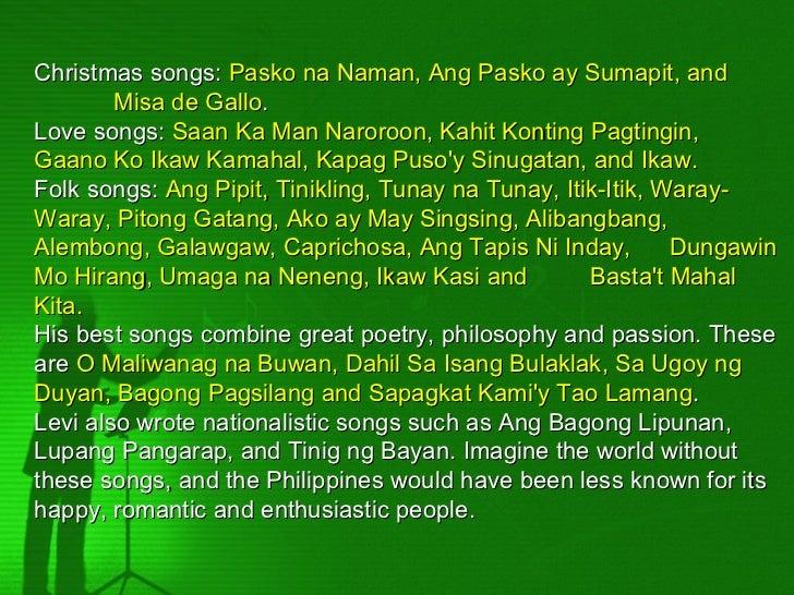 Christmas songs: Pasko na Naman, Ang Pasko ay Sumapit, and        Misa de Gallo.Love songs: Saan Ka Man Naroroon, Kahit Ko...