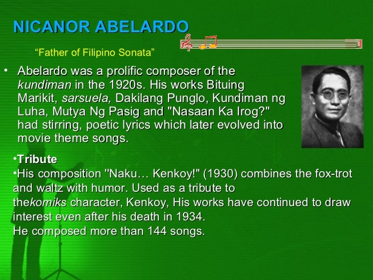 "NICANOR ABELARDO     ""Father of Filipino Sonata""• Abelardo was a prolific composer of the  kundiman in the 1920s. His work..."
