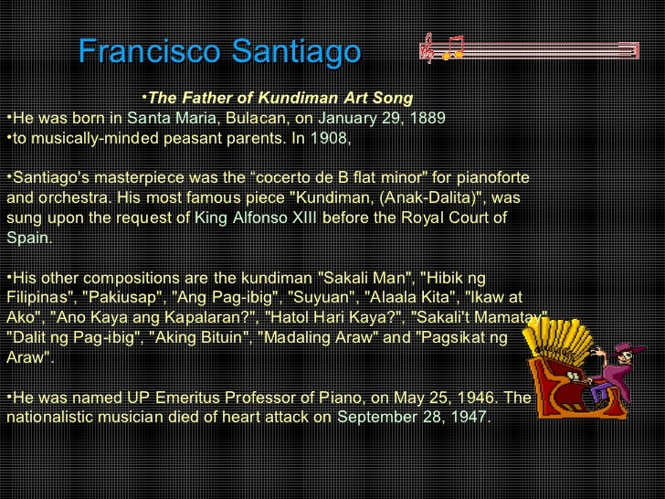 Francisco Santiago                  •The Father of Kundiman Art Song•He was born in Santa Maria, Bulacan, on January 29, 1...