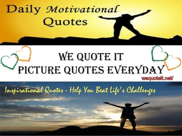 We Quote It PIcture Quotes everyday
