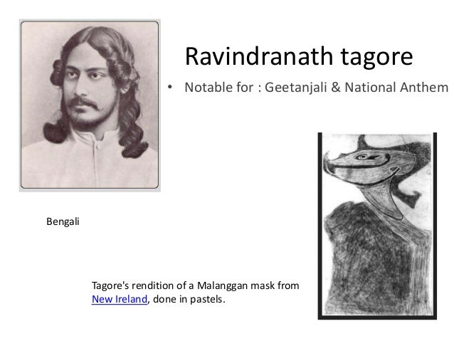 Ravindranath tagore • Notable for : Geetanjali & National Anthem  Bengali  Tagore's rendition of a Malanggan mask from New...