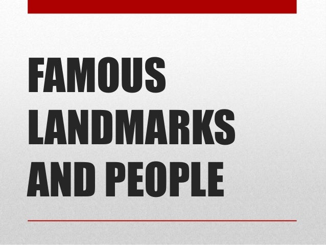 FAMOUS LANDMARKS AND PEOPLE