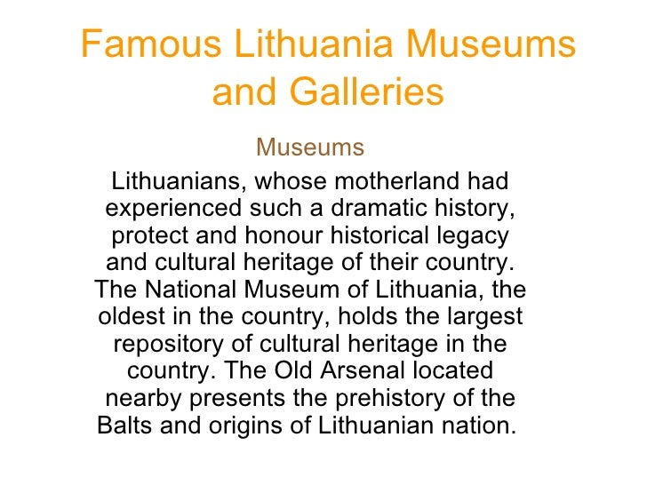Famous Lithuania Museums and Galleries Museums Lithuanians, whose motherland had experienced such a dramatic history, prot...