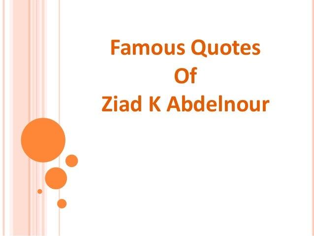 Famous Quotes Of Ziad K Abdelnour