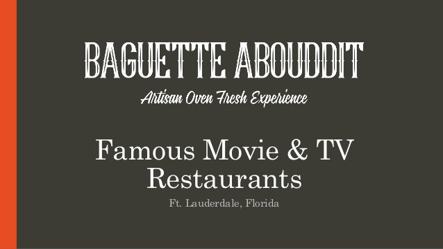 Famous Restaurants In Movies And Tv Baguette Abouddit Ft Lauderda