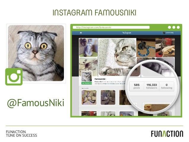 INSTAGRAM FAMOUSNIKI http://instagram.com/famousniki @FamousNiki@FamousNiki FUNACTION. TUNE ON SUCCESS
