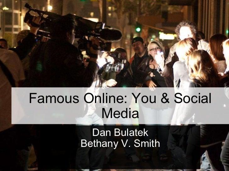 Famous Online: You & Social Media Dan Bulatek Bethany V. Smith