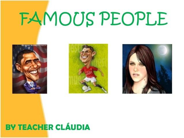 FAMOUS PEOPLEBY TEACHER CLÁUDIA