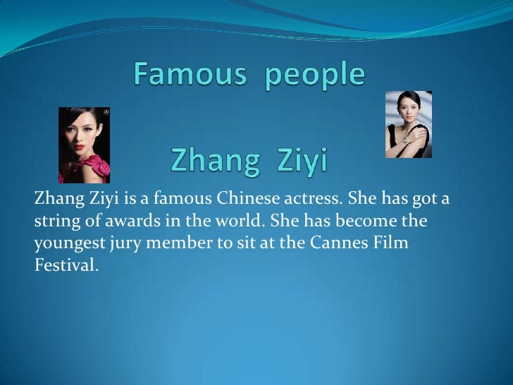 Famous  peopleZhang  Ziyi<br />Zhang Ziyi is a famous Chinese actress. She has got a string of awards in the world. She ha...