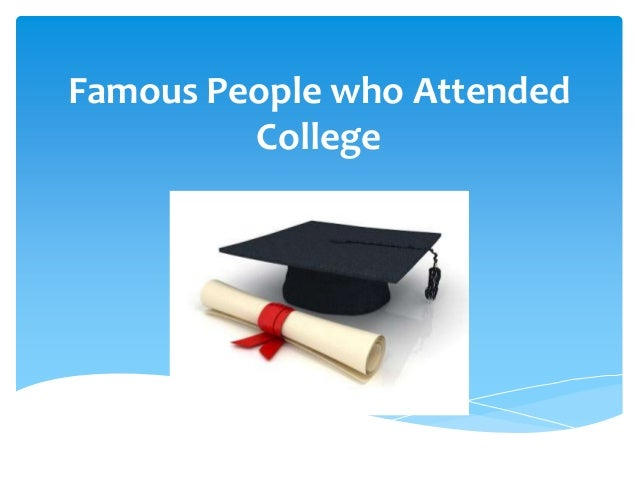Famous People who Attended         College