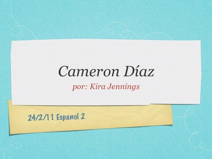 Cameron Díaz                por: Kira Jennings24/2/11 Es p a n ol 2
