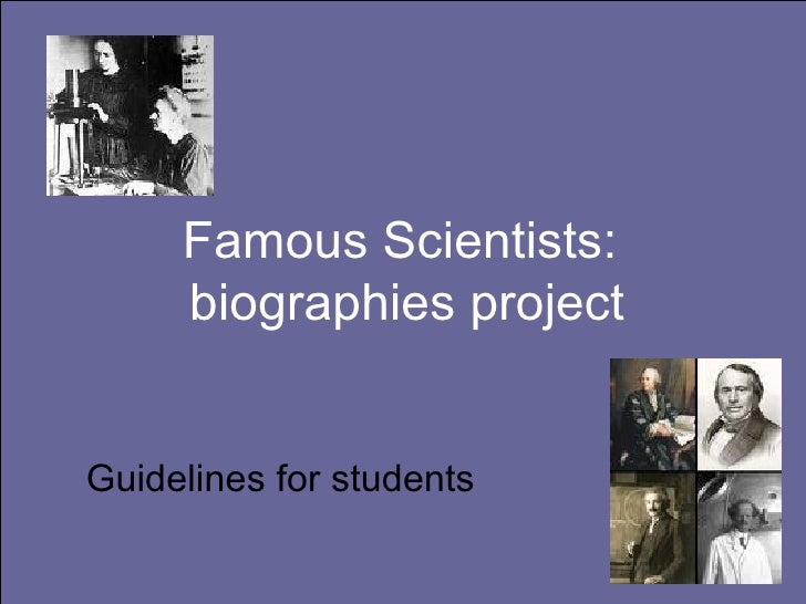 Famous Scientists:  biographies project Guidelines for students