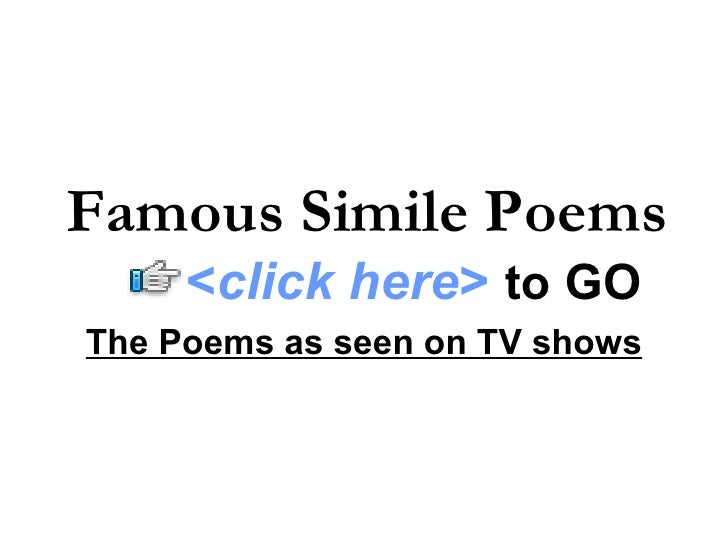 The Poems as seen on TV shows Famous Simile Poems < click here >   to   GO