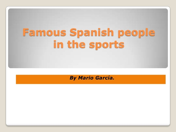 Famous Spanish people    in the sports       By Mario García.
