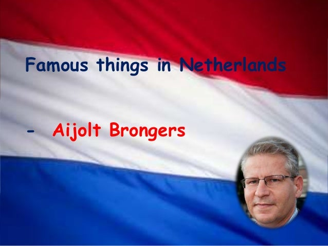 Famous things in Netherlands- Aijolt Brongers