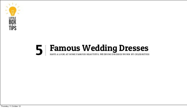 5   Famous Wedding Dresses                              have a look at some famous beautiful wedding dresses worn by celeb...