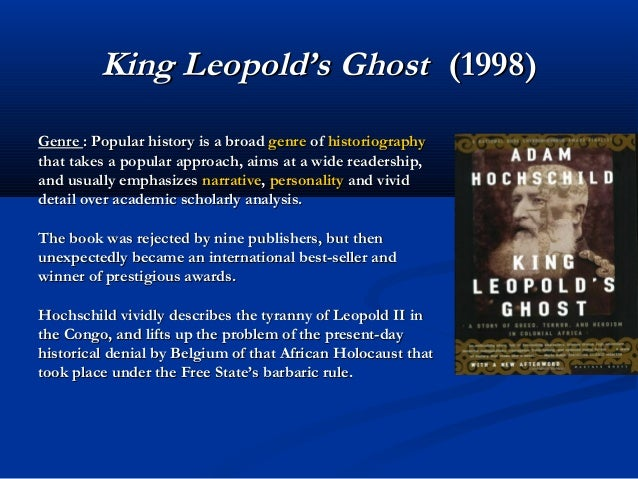 a literary analysis of the epic book king leopolds ghost by adam hochschild King leopold's ghost tells the story of king leopold ii of belgium and his (mis)rule of a colony that he essentially owned, known variously as the congo, the belgian congo, and zaire it is a wild and unpleasant story of man's capacity for evil and the peculiar manifestations of it.