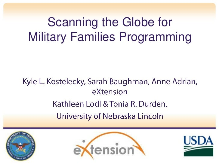 Scanning the Globe for Military Families Programming<br />Kyle L. Kostelecky, Sarah Baughman, Anne Adrian, eXtension<br />...