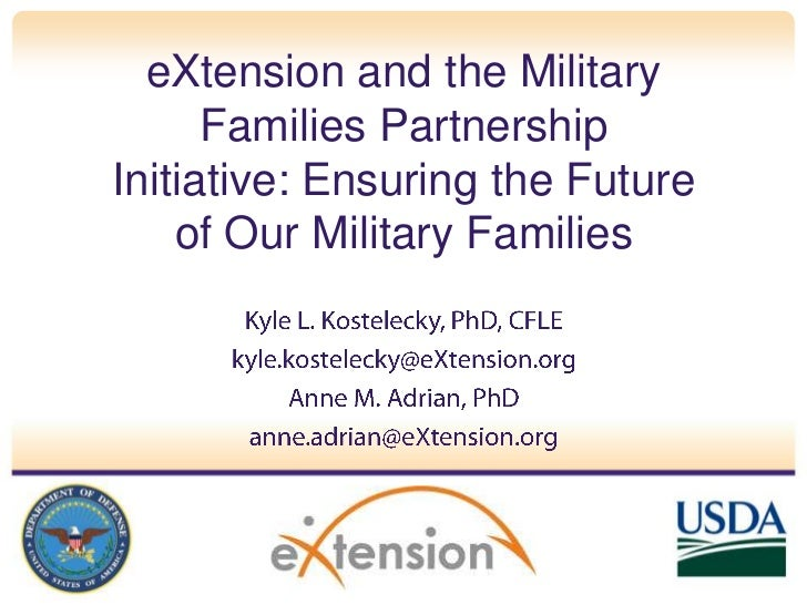 eXtension and the Military Families Partnership Initiative: Ensuring the Future of Our Military Families<br />Kyle L. Kost...