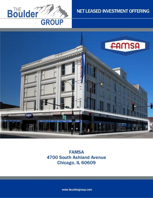 NET LEASED INVESTMENT OFFERING www.bouldergroup.com FAMSA 4700 South Ashland Avenue Chicago, IL 60609