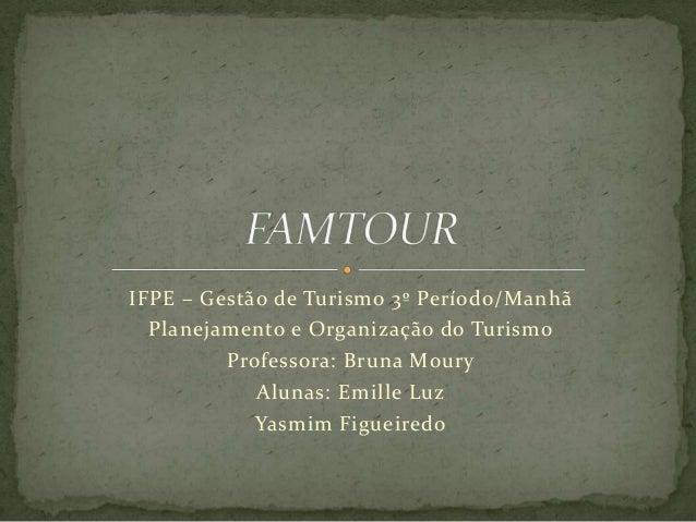 IFPE – Gestão de Turismo 3º Período/Manhã  Planejamento e Organização do Turismo  Professora: Bruna Moury  Alunas: Emille ...