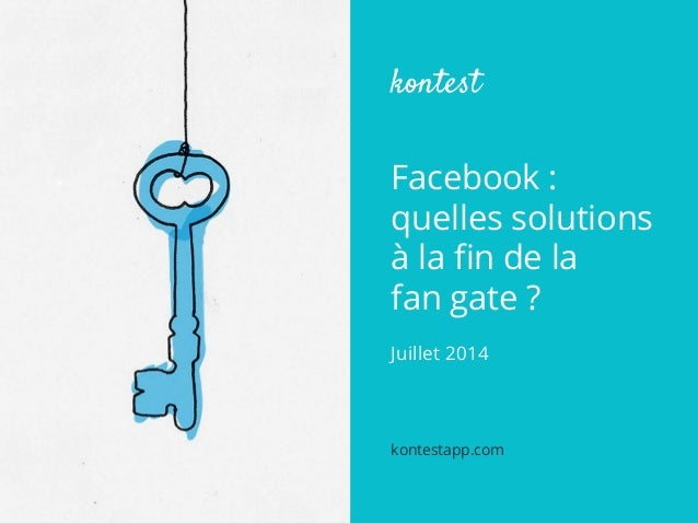 kontest  Facebook :  quelles solutions  à la fin de la  fan gate ?  Juillet 2014  kontestapp.com