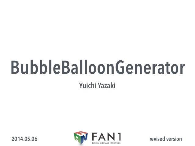 BubbleBalloonGenerator Yuichi Yazaki revised version2014.05.06
