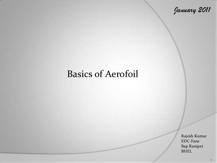 January 2011Basics of Aerofoil                       Rajesh Kumar                       EDC-Fans                       Bap...