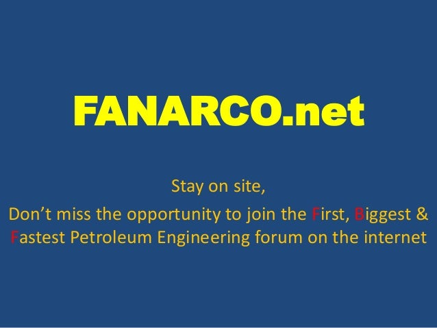 FANARCO.net Stay on site, Don't miss the opportunity to join the First, Biggest & Fastest Petroleum Engineering forum on t...