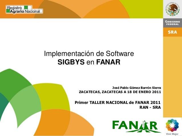 Implementación de Software    SIGBYS en FANAR                         José Pablo Gómez Barrón Sierra          ZACATECAS, Z...