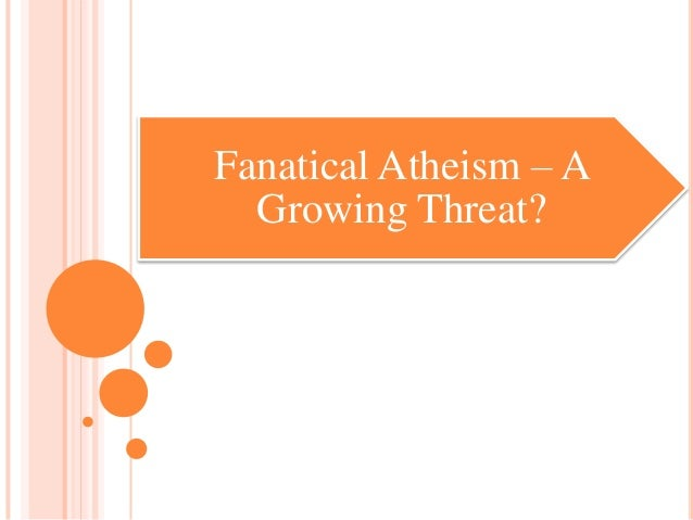 Fanatical Atheism – A  Growing Threat?