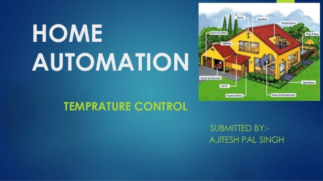HOME AUTOMATION TEMPRATURE CONTROL SUBMITTED BY:AJITESH PAL SINGH