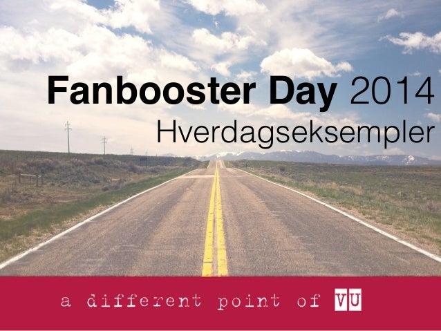 Fanbooster Day 2014  Hverdagseksempler