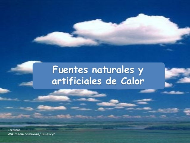 Fuentes naturales y artificiales de calor for Fuentes artificiales