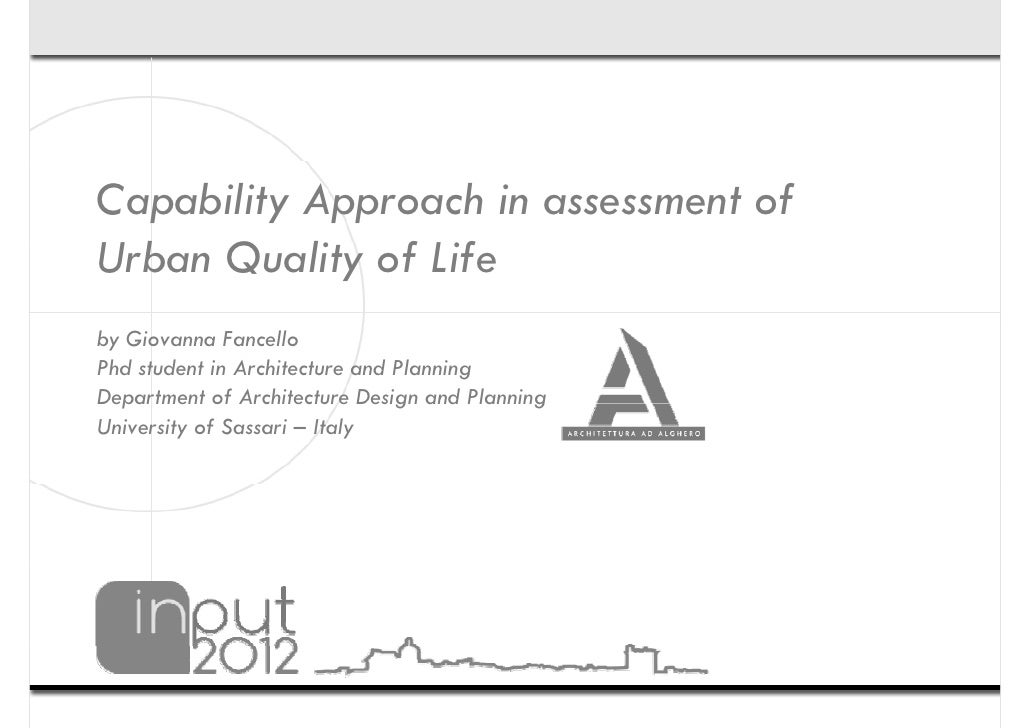 Capability Approach in assessment ofUrban Q l of Life  b Quality f fby Giovanna FancelloPhd student in Architecture and Pl...