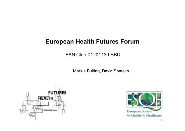 European Health Futures Forum      FAN Club 01.02.13,LSBU         Marius Buiting, David Somekh                            ...