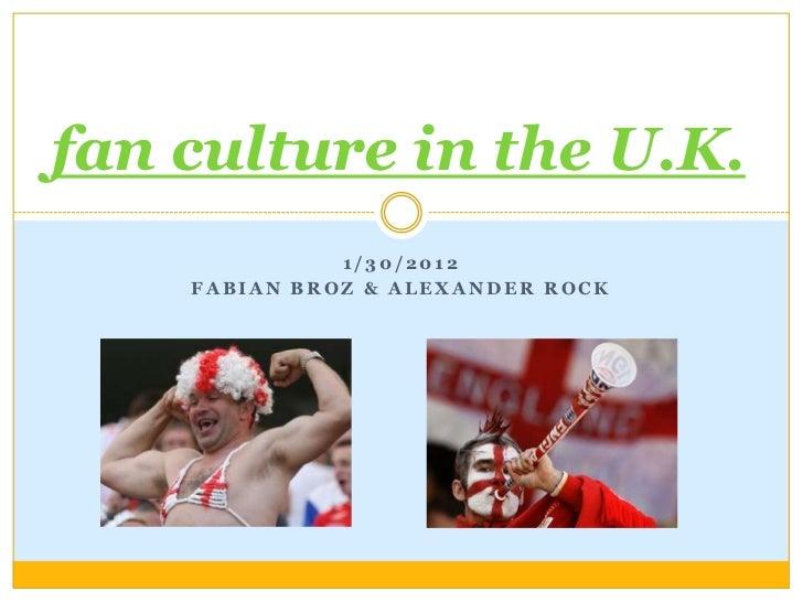 fan culture in the U.K.              1/30/2012    FABIAN BROZ & ALEXANDER ROCK