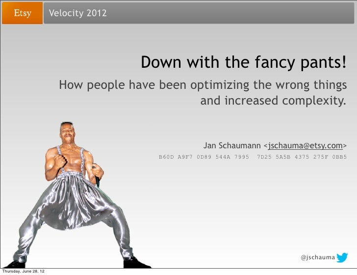 Velocity 2012                                        Down with the fancy pants!                          How people have b...