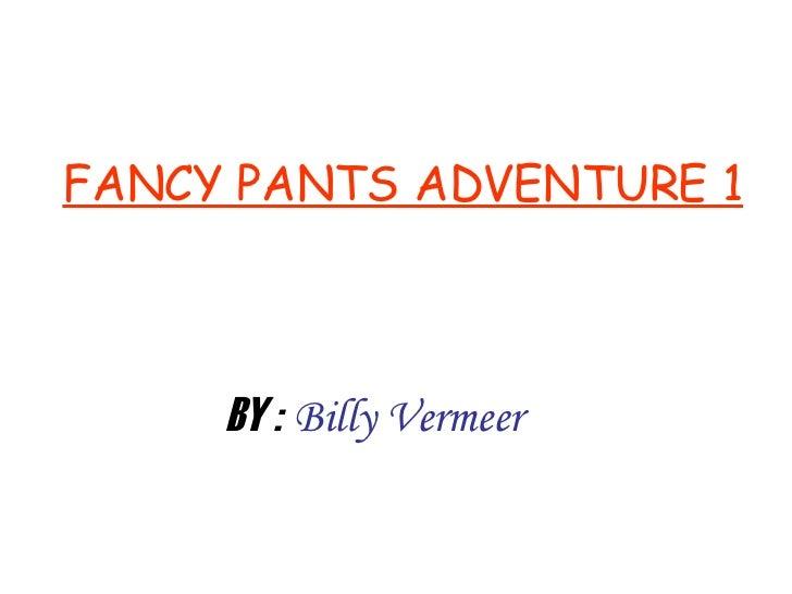 FANCY PANTS ADVENTURE 1 BY :   Billy Vermeer