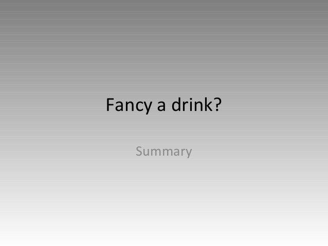 Fancy a drink? Summary