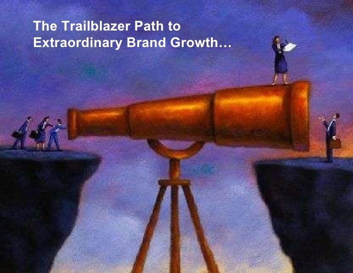 The Trailblazer Path to Extraordinary Brand Growth…