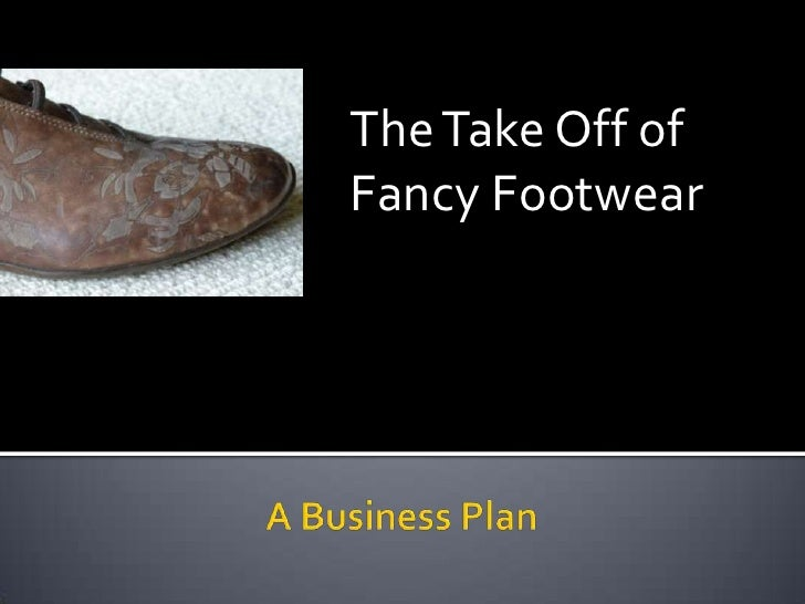 The Take Off of Fancy Footwear<br />A Business Plan <br />