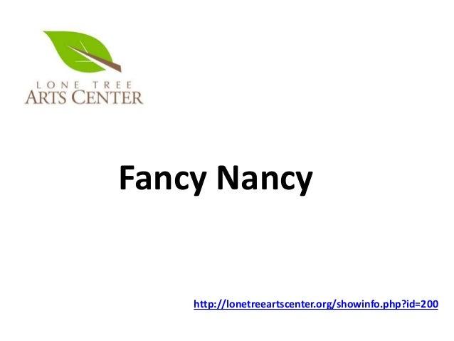 http://lonetreeartscenter.org/showinfo.php?id=200 Fancy Nancy