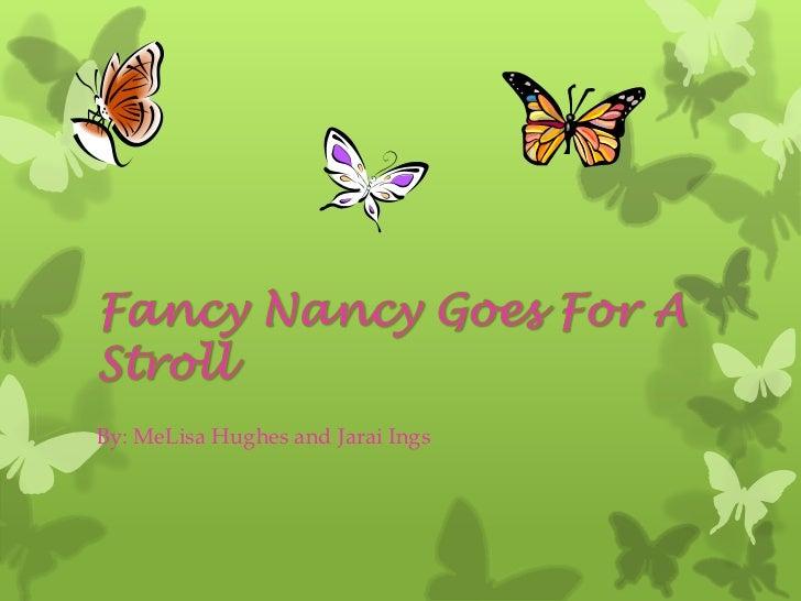 Fancy Nancy Goes For A Stroll<br />By: MeLisa Hughes and JaraiIngs<br />