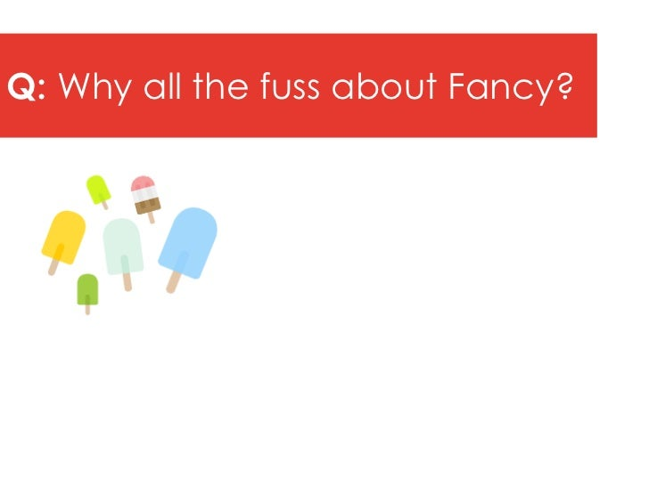 Q: Why all the fuss about Fancy?