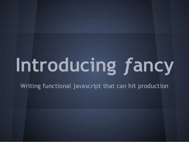 Introducing ƒancyWriting functional javascript that can hit production