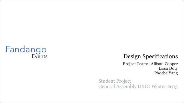Fandango  Events  Design Specifications Project Team: Allison Cooper Lissa Doty Phoebe Yang  Student Project General Assem...
