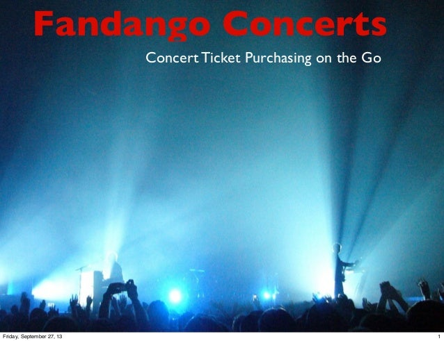 Fandango Concerts Concert Ticket Purchasing on the Go 1Friday, September 27, 13